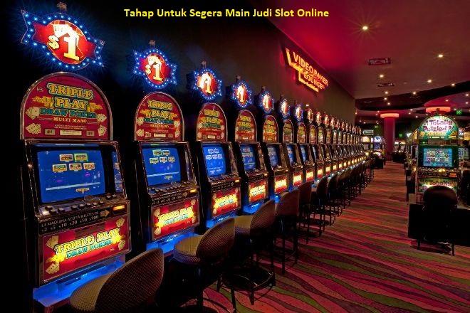 Tahap Untuk Segera Main Judi Slot Online