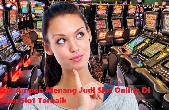Trik Ampuh Menang Judi Slot Online Di Agen Slot Terbaik